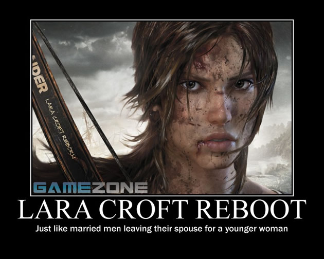 Lara Croft Tomb Raider Reboot Motivational Poster; Lara Croft Reboot: Just like married men leaving their spouse for a younger woman