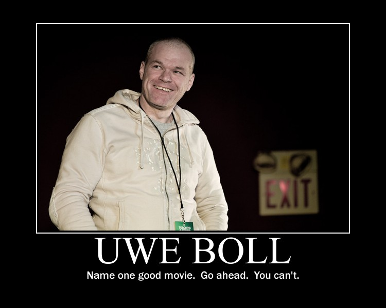 Uwe Boll Motivational Poster; Uwe Boll: Name one good movie.  Go ahead.  You can't.