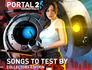 Portal 2: Songs to Test By (Collector&#x27;s Edition)