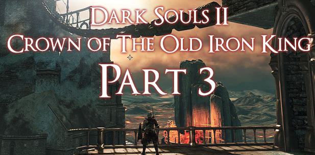 Crown Of The Old Iron King: Dark Souls 2 Crown Of The Old Iron King Walkthrough Ep 3