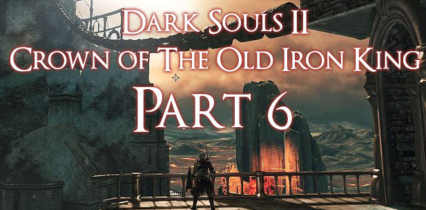 Crown Of The Old Iron King: Dark Souls 2 Crown Of The Old Iron King Walkthrough Ep 6