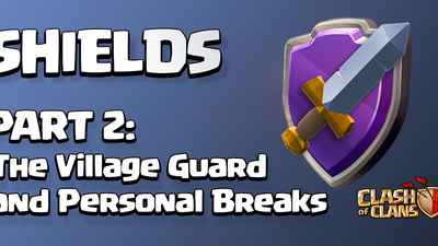 Clash of Clans update Sneak Peek #2: Shield, Village Guard, and Personal Break