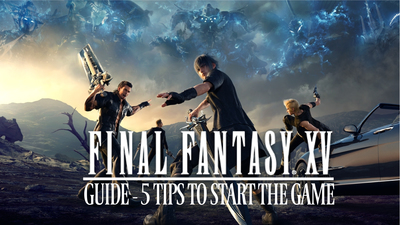 5 tips for playing Final Fantasy XV