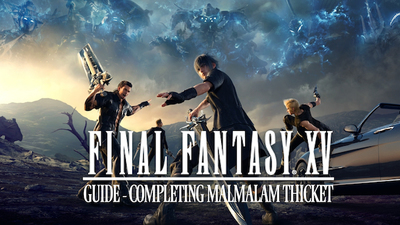 Final Fantasy XV Guide: Completing Malmalam Thicket