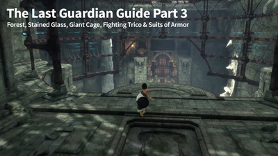 The Last Guardian Guide Part 3 - Forest, Stained Glass, Magical Cage, Fighting Trico & Suits of Armor