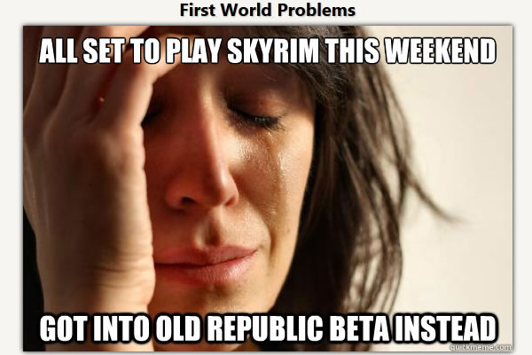 Star Wars the Old Republic beta Skyrim First World Problems meme