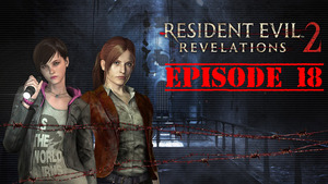 Resident Evil: Revelations 2 Walkthrough | Episode 4 Part 1: Survive the F*** Out of This