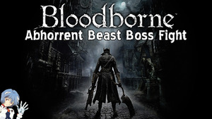 Bloodborne: Abhorrent Beast Boss Fight