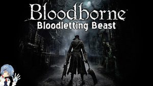 Bloodborne: Bloodletting Beast Boss Fight