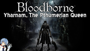 Bloodborne: Yharnam, The Pthumerian Queen Boss Fight and Trophy
