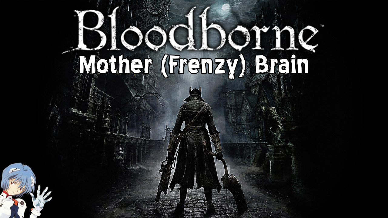 Bloodborne: How to Drop the Mother (Frenzy) Brain