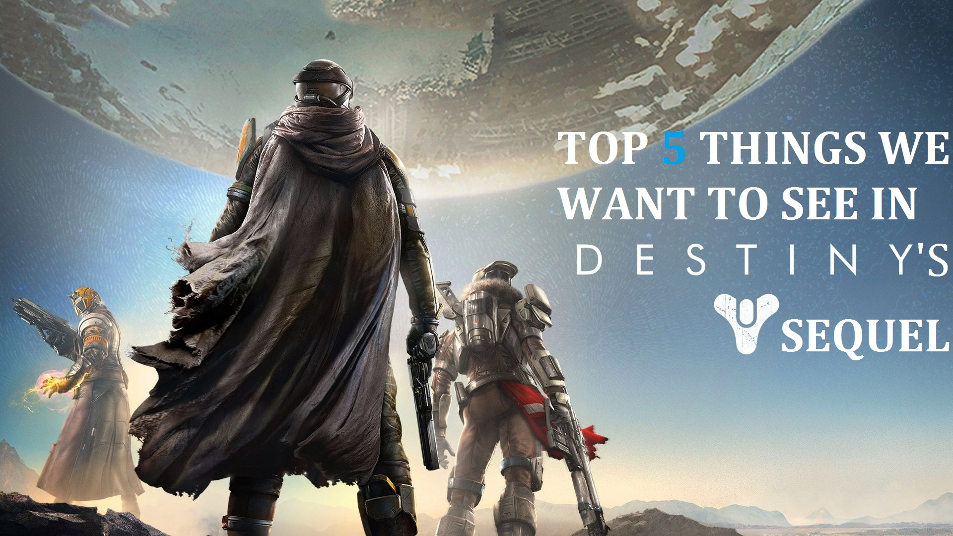 Top 5 Things We'd Like to See in Destiny 2