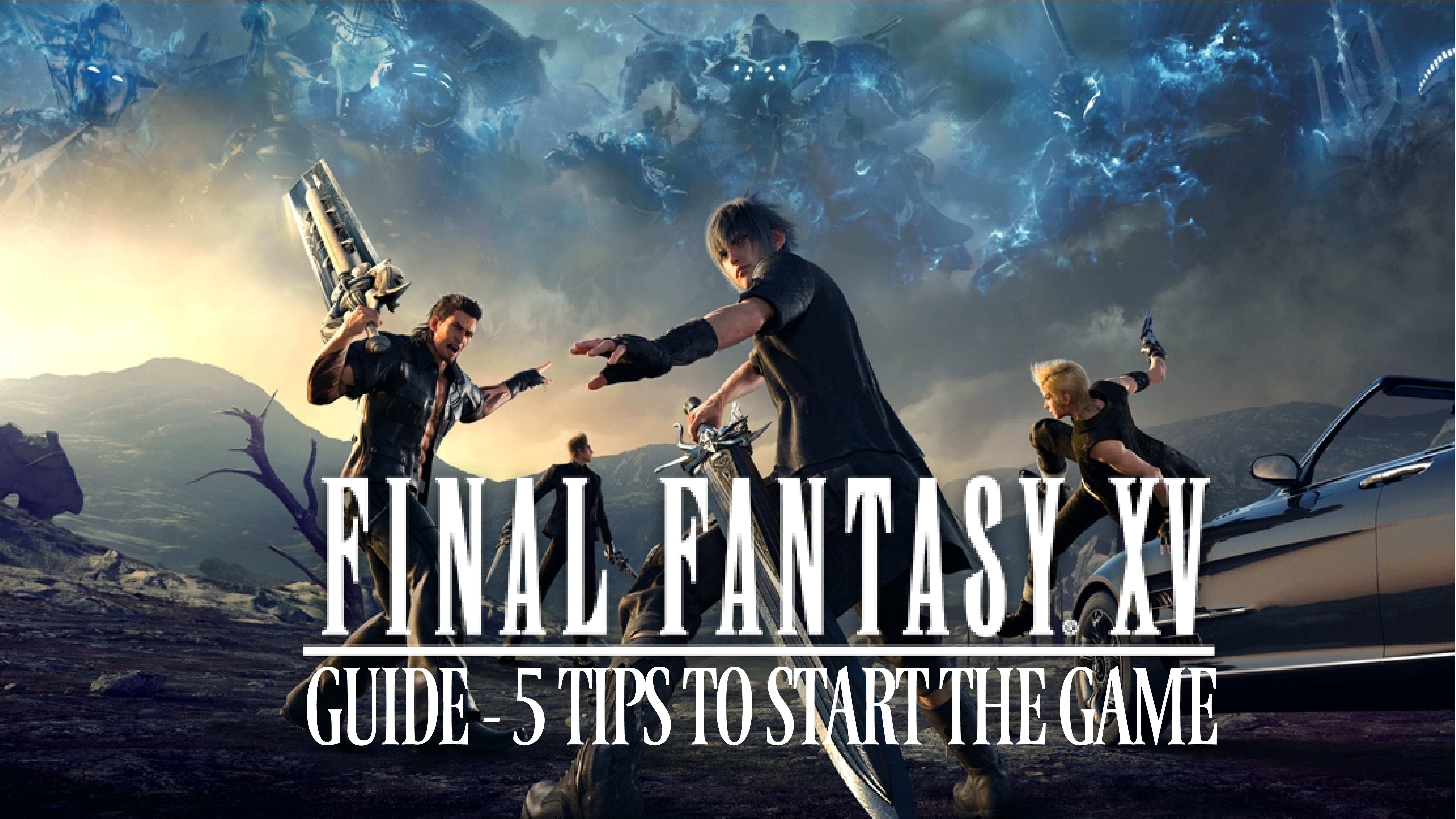 Final Fantasy XV Guide: 5 Tips and Tricks