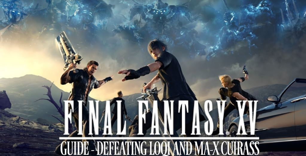 Final Fantasy XV Guide: Defeating Loqi and MA-X Cuirass