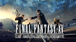 Final Fantasy XV Guide: Completing Greyshire Glacial Grotto
