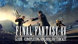 Final Fantasy XV: Completing Malmalam Thicket