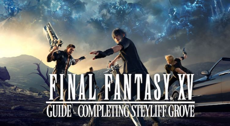 Final Fantasy XV Guide: Completing Steyliff Grove