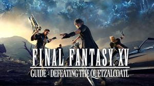 Final Fantasy XV Guide: Defeating the Quetzalcoatl