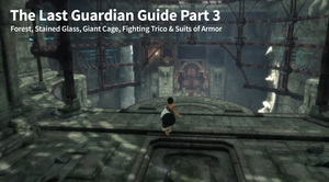 The Last Guardian Walkthrough Part 3 - Forest, Stained Glass, Magical Cage, Fighting Trico & Suits of Armor